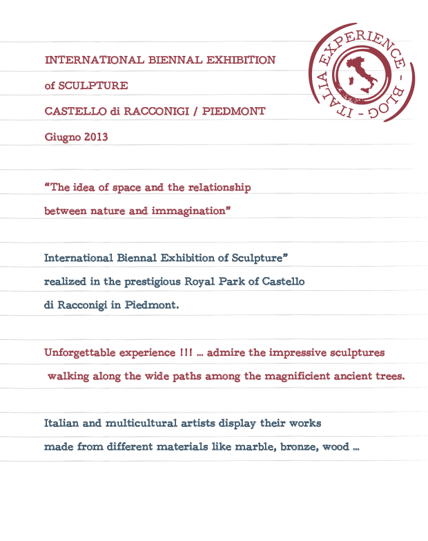 INTERNATIONAL BIENNAL EXHIBITION of SCULPTURE CASTELLO di RACCONIGI / PIEDMONT Giugno 2013